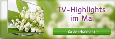 TV-Highlights im Mai
