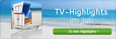 TV-Highlights im Juli